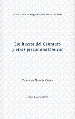 Los huesos del Centauro y otras piezas anatomicas por Tarsicio Garcia Oliva